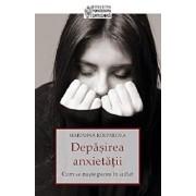 Depasirea anxietatii. Cum se naste pacea in suflet/Marianna Kolpakova