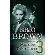 Murder Take Three: A British Country House Mystery, Hardcover/Eric Brown