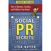Social PR Secrets: How to Optimize, Socialize, and Publicize Your Brand: A Public Relations, Social Media and Digital Marketing Field Gui, Paperback/Lisa Buyer