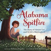 Alabama Spitfire: The Story of Harper Lee and to Kill a Mockingbird, Hardcover/Bethany Hegedus