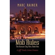 Mob Rules: A Jeff Trask Crime Drama, Book One of the Kansas City Files, Paperback/Marc Rainer