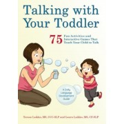 Talking with Your Toddler: 75 Fun Activities and Interactive Games That Teach Your Child to Talk, Paperback