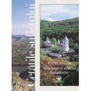 Cetatile sufletului. Manastiri si schituri basarabene - Pavel Balan