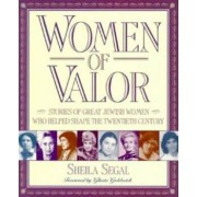 Women of Valor: Stories of Great Jewish Women Who Helped Shape the Twentieth Century, Paperback/Sheila Segal