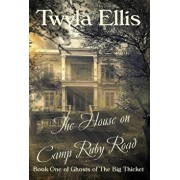 The House on Camp Ruby Road: Book One of Ghosts of The Big Thicket, Hardcover/Twyla Ellis