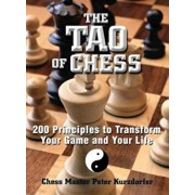 The Tao of Chess: 200 Principles to Transform Your Game and Your Life, Paperback/Peter Kurzdorfer