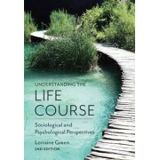 Understanding the Life Course - Sociological andPsychologi, Paperback