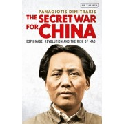The Secret War for China: Espionage, Revolution and the Rise of Mao, Paperback/Panagiotis Dimitrakis