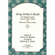King Arthur's Death: The Middle English Stanzaic Morte Arthur and Alliterative Morte Arthure, Paperback/Larry D. Benson