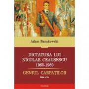 Dictatura lui Nicolae Ceausescu 1965-1989 . Geniul Carpatilor