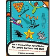 How to Draw Cool Things, Optical Illusions, 3D Letters, Cartoons and Stuff: A Cool Drawing Guide for Older Kids, Teens, Teachers, and Students, Paperback