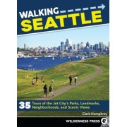 Walking Seattle: 35 Tours of the Jet City's Parks, Landmarks, Neighborhoods, and Scenic Views, Paperback (2nd Ed.)
