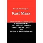 Essential Writings of Karl Marx: Economic and Philosophic Manuscripts, Communist Manifesto, Wage Labor and Capital, Critique of the Gotha Program, Paperback