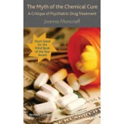 Myth of the Chemical Cure - A Critique of Psychiatric Drug Treatment (Moncrieff J.)(Paperback) (9780230574328)