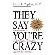 They Say You're Crazy: How the World's Most Powerful Psychiatrists Decide Who's Normal, Paperback/Paula J. Caplan