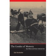 The Gender of Memory: Rural Women and China's Collective Past, Paperback