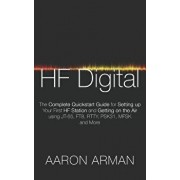 Hf Digital: The Complete QuickStart Guide for Setting Up Your First Hf Station and Getting on the Air Using Jt-65, Ft8, Rtty, Psk3, Paperback/Aaron Arman
