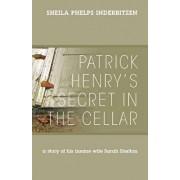 Patrick Henry's Secret in the Cellar: A Story of His Insane Wife Sarah Shelton, Paperback/Sheila Phelps Inderbitzen