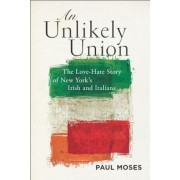 An Unlikely Union: The Love-Hate Story of New York's Irish and Italians, Paperback
