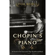 Chopin's Piano: In Search of the Instrument That Transformed Music, Hardcover