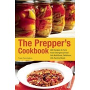 The Prepper's Cookbook: 300 Recipes to Turn Your Emergency Food Into Nutritious, Delicious, Life-Saving Meals, Paperback