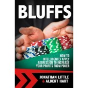 Bluffs: How to Intelligently Apply Aggression to Increase Your Profits from Poker, Paperback