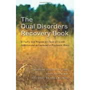 The Dual Disorders Recovery Book: A Twelve Step Program for Those of Us with Addiction and an Emotional or Psychiatric Illness, Paperback/Anonymous