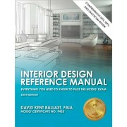 Interior Design Reference Manual: Everything You Need to Know to Pass the NCIDQ Exam, Paperback/David Kent Ballast