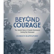 Beyond Courage: The Untold Story of Jewish Resistance During the Holocaust, Hardcover/Doreen Rappaport