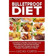 Bulletproof Diet: Eat Delicious Food Recipes and Smoothies to Lose Fat Fast and Easy, Look and Feel Younger at Your Best, Energize Yours, Paperback/Humphreys R. Dietrich