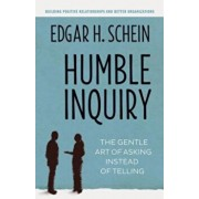 Humble Inquiry: The Gentle Art of Asking Instead of Telling, Paperback/Edgar H. Schein