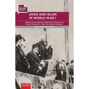 "Jihad and Islam in World War I: Studies on the Ottoman Jihad on the Centenary of Snouck Hurgronje's ""Holy War Made in Germany"""