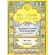 Nourishing Traditions The Cookbook That Challenges Politically Correct Nutrition and the Diet Dictocrats