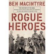 Rogue Heroes: The History of the SAS, Britain's Secret Special Forces Unit That Sabotaged the Nazis and Changed the Nature of War, Hardcover
