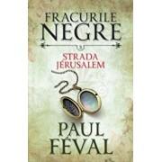 Fracurile negre. Strada Jerusalem. Vol. 3/Paul Feval