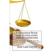 Companion Book for Translators and Interpreters: The 1000+ Key English-Spanish Legal Terms You Will Need to Know, Paperback/Jose Luis Leyva