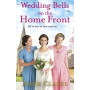 Wedding Bells on the Home Front. A heart-warming story of courage, community and love, Paperback/Annie Clarke