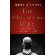 The Christian Mind: How Should a Christian Think?, Paperback