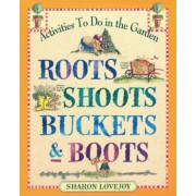 Roots Shoots Buckets & Boots: Gardening Together with Children, Paperback