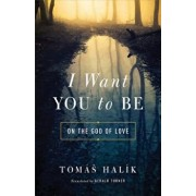 I Want You to Be: On the God of Love, Hardcover/Gerald Turner