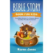 Bible Story Book for Kids: True Bible Stories For Children About The Old Testament Every Christian Child Should Know, Paperback/Karen Jones