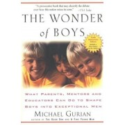The Wonder of Boys: What Parents, Mentors and Educators Can Do to Shape Boys Into Exceptional Men, Paperback