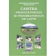 Cartea Producatorului Si Procesatorului De Lapte Vol.2 - Gheorghe Georgescu