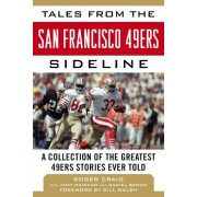 Tales from the San Francisco 49ers Sideline: A Collection of the Greatest 49ers Stories Ever Told, Hardcover