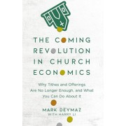Coming Revolution in Church Economics. Why Tithes and Offerings Are No Longer Enough, and What You Can Do about It, Paperback/Mark DeYmaz