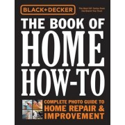 Black & Decker the Book of Home How-To: Complete Photo Guide to Home Repair & Improvement, Hardcover