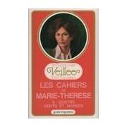 Les cahiers de Marie-Thérèse Tome II : Contre vents et marées - XXX - Livre