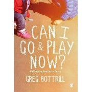 Can I Go and Play Now? by Greg Bottrill