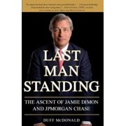 Last Man Standing: The Ascent of Jamie Dimon and JPMorgan Chase, Paperback/Duff McDonald