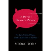 The Devil's Pleasure Palace: The Cult of Critical Theory and the Subversion of the West, Paperback